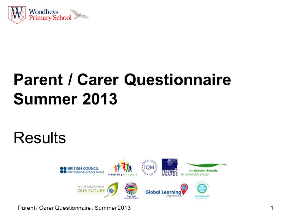 1Parent / Carer Questionnaire : Summer 20131 Parent / Carer Questionnaire Summer 2013 Results