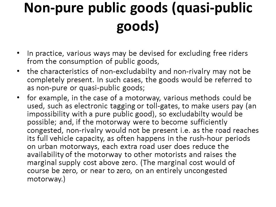mixed goods Thus a non-pure public good is an example of a mixed good, which is one which has both a public and a private good content.