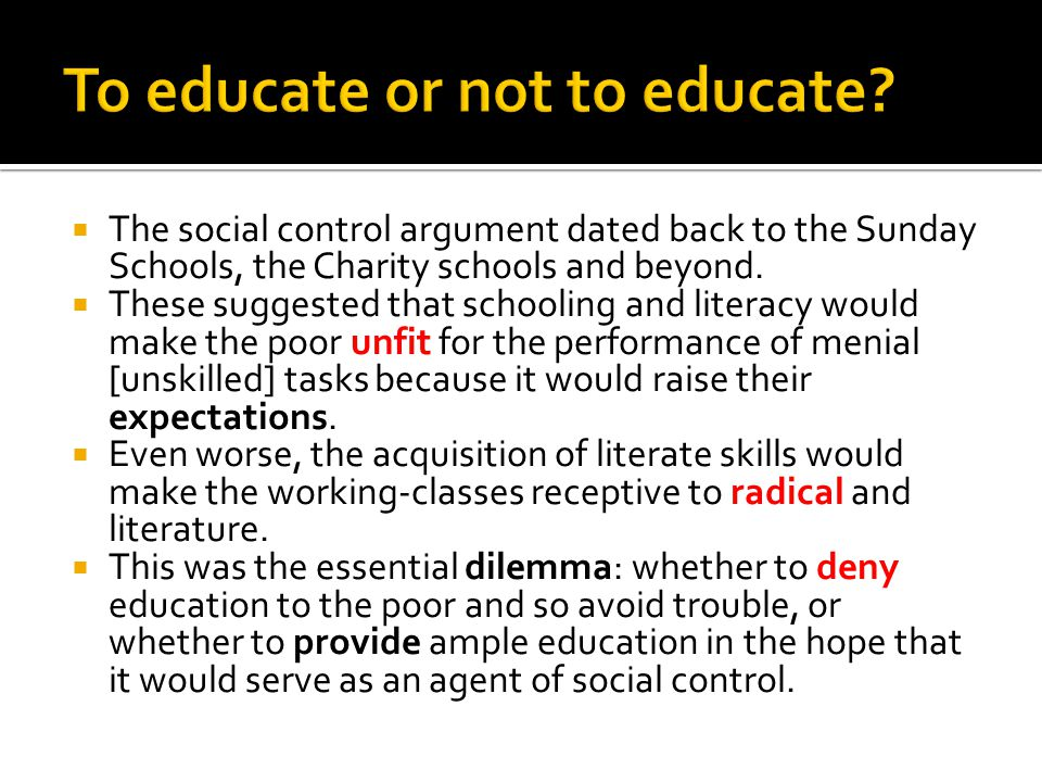  The social control argument dated back to the Sunday Schools, the Charity schools and beyond.