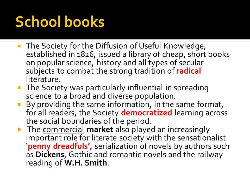  The Society for the Diffusion of Useful Knowledge, established in 1826, issued a library of cheap, short books on popular science, history and all types of secular subjects to combat the strong tradition of radical literature.