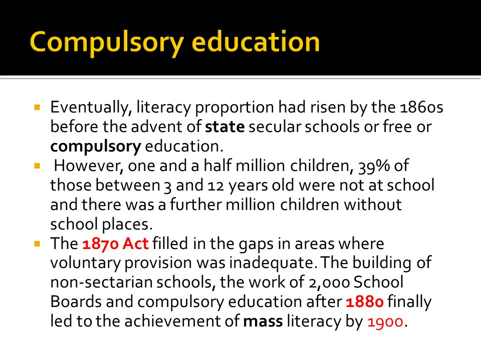  Eventually, literacy proportion had risen by the 1860s before the advent of state secular schools or free or compulsory education.