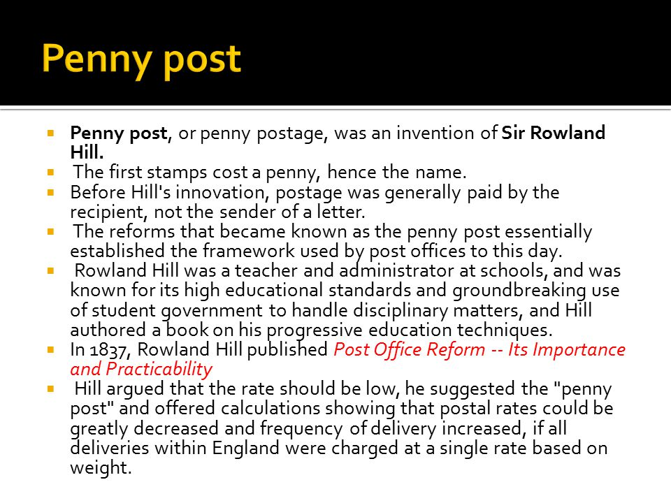  Penny post, or penny postage, was an invention of Sir Rowland Hill.