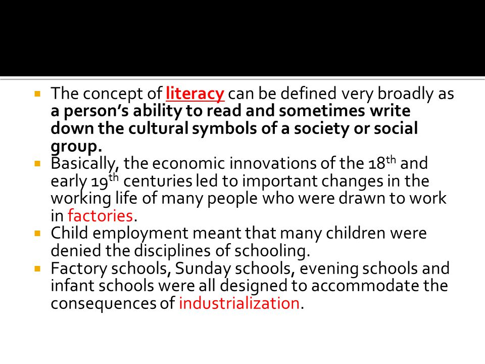  The concept of literacy can be defined very broadly as a person's ability to read and sometimes write down the cultural symbols of a society or social group.