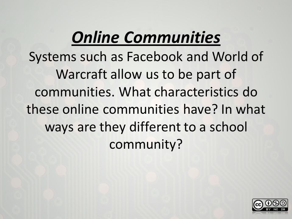 Online Communities Systems such as Facebook and World of Warcraft allow us to be part of communities.