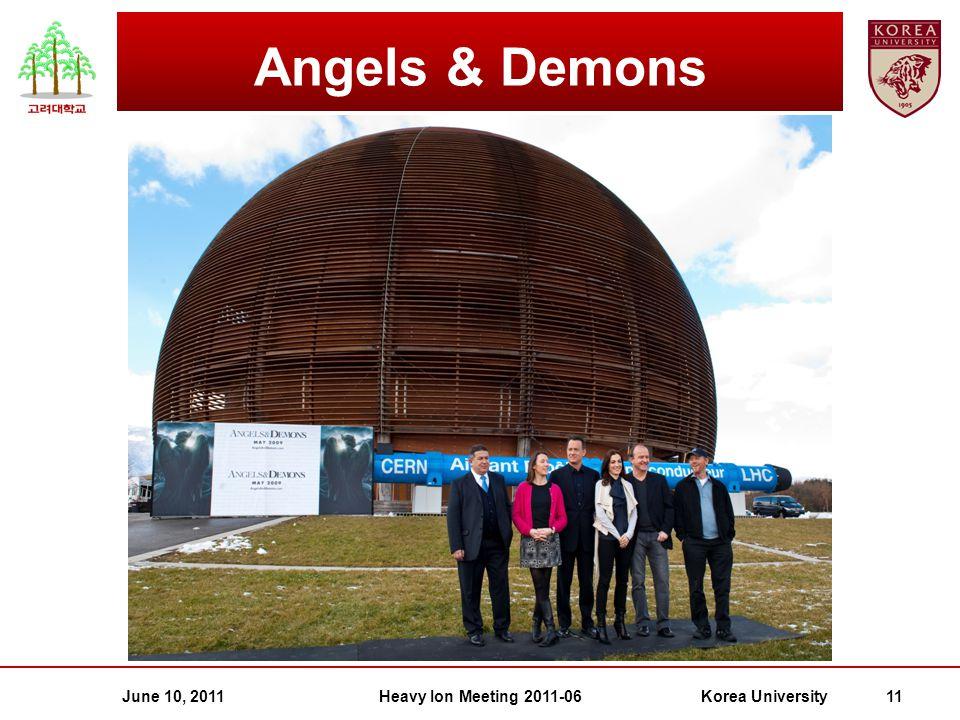 June 10, 2011Heavy Ion Meeting 2011-06Korea University 11 Angels & Demons
