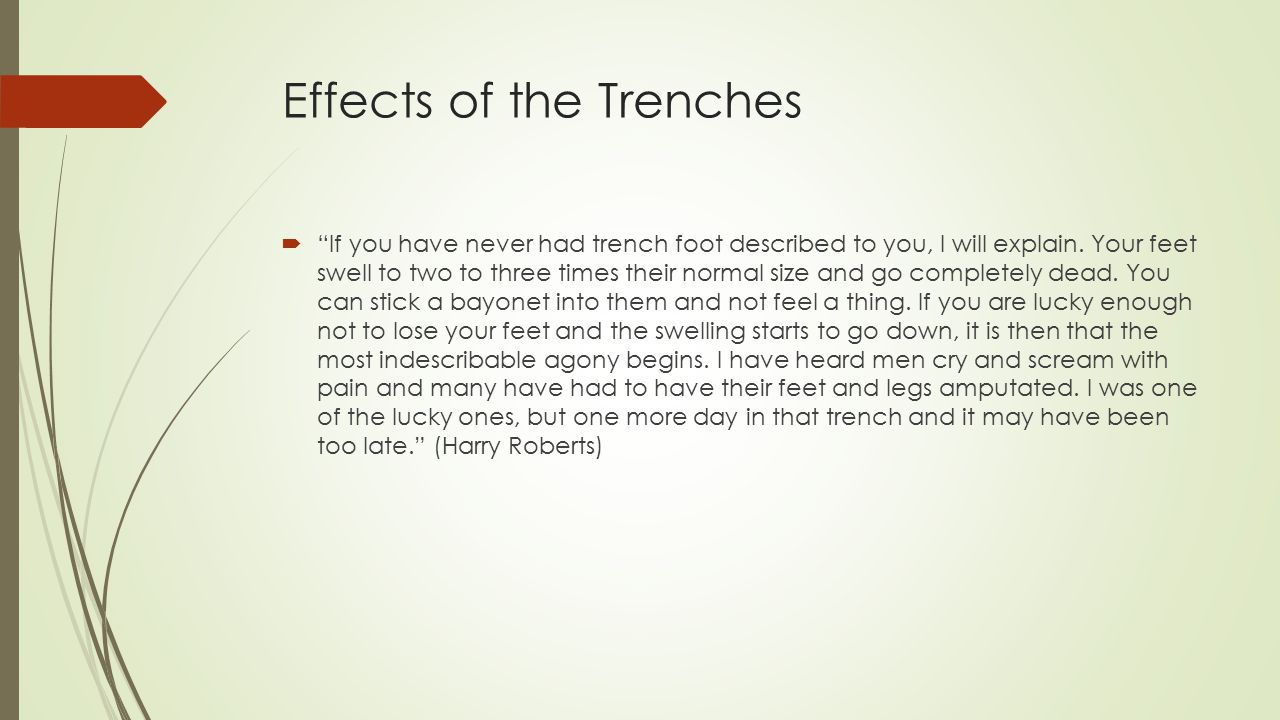 Effects of the Trenches  If you have never had trench foot described to you, I will explain.