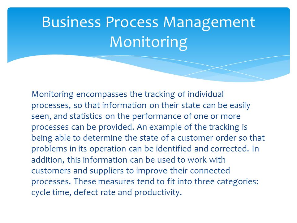 Monitoring encompasses the tracking of individual processes, so that information on their state can be easily seen, and statistics on the performance