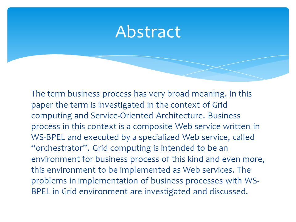 The term business process has very broad meaning. In this paper the term is investigated in the context of Grid computing and Service-Oriented Archite
