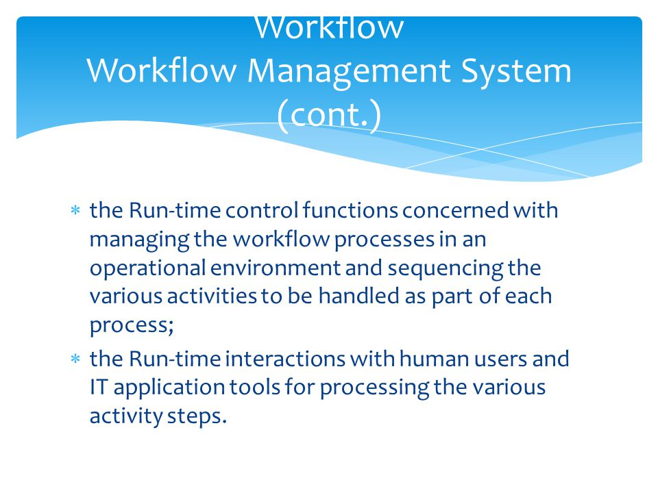  the Run-time control functions concerned with managing the workflow processes in an operational environment and sequencing the various activities to
