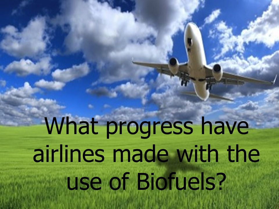 Virgin Atlantic was the first airline to use first generation biofuel, which was made from babassu and coconut oil in a mixture with kerosene.