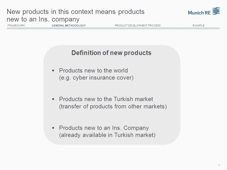 The right product development methodology strongly depends on five major factors Product Development Methodology Type of Industry Company Strategy Customer Needs Region and Market Local Regulations INFLUENCE 1 8 2 3 5 4 FRAMEWORK GENERAL METHODOLOGY PRODUCT DEVELOPMENT PROCESS EXAMPLE