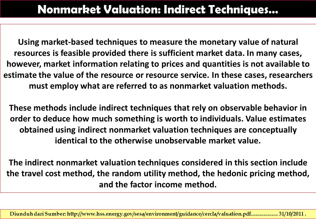 Nonmarket Valuation: Indirect Techniques… Using market-based techniques to measure the monetary value of natural resources is feasible provided there is sufficient market data.