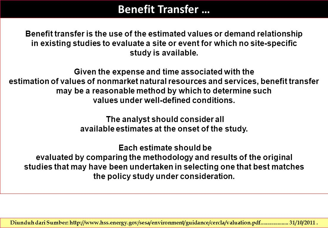 Benefit Transfer … Benefit transfer is the use of the estimated values or demand relationship in existing studies to evaluate a site or event for which no site-specific study is available.
