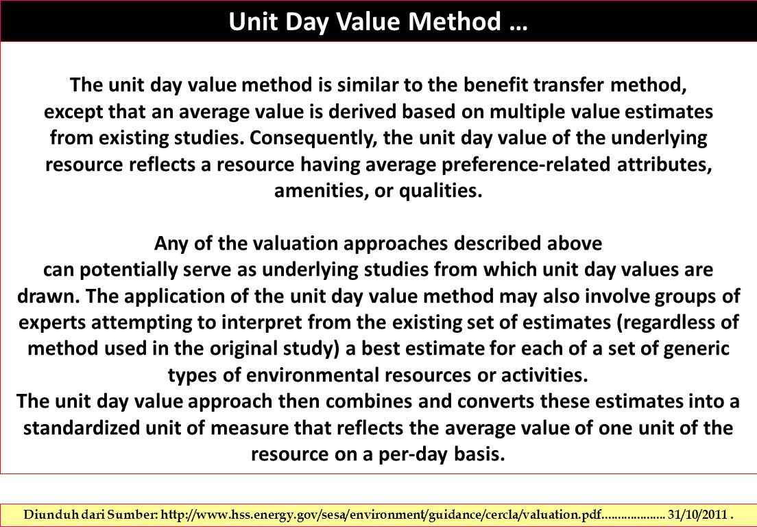 Unit Day Value Method … The unit day value method is similar to the benefit transfer method, except that an average value is derived based on multiple value estimates from existing studies.