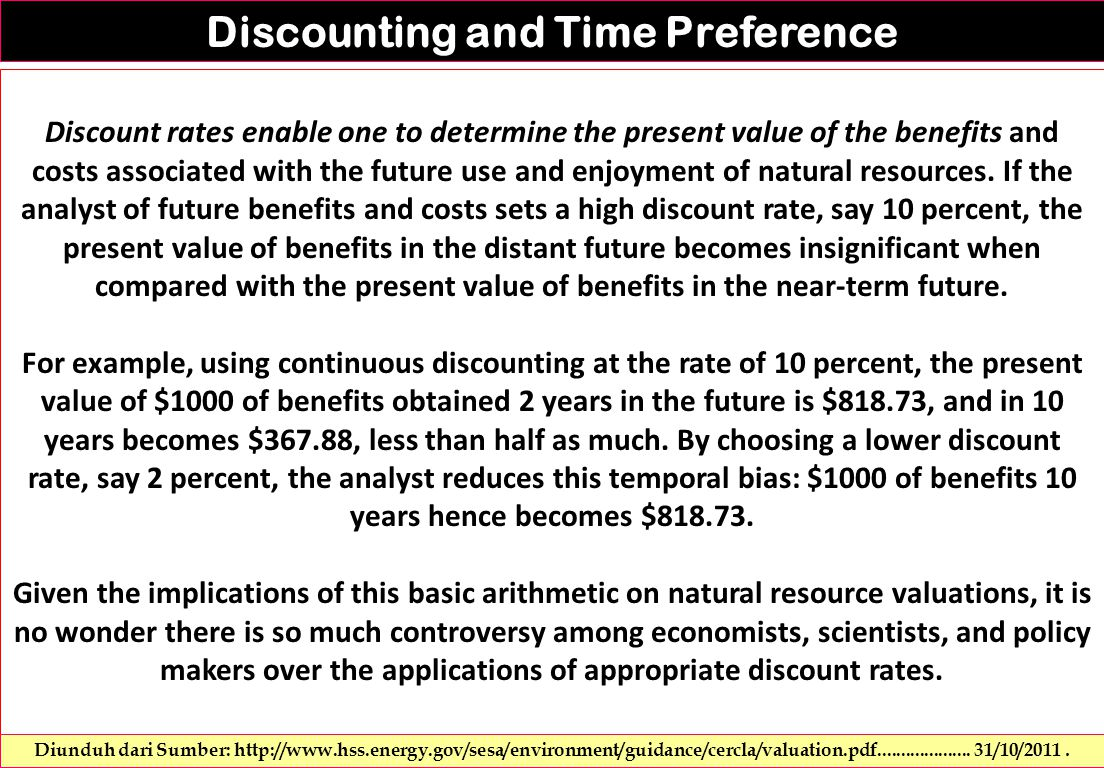 Discounting and Time Preference Discount rates enable one to determine the present value of the benefits and costs associated with the future use and enjoyment of natural resources.
