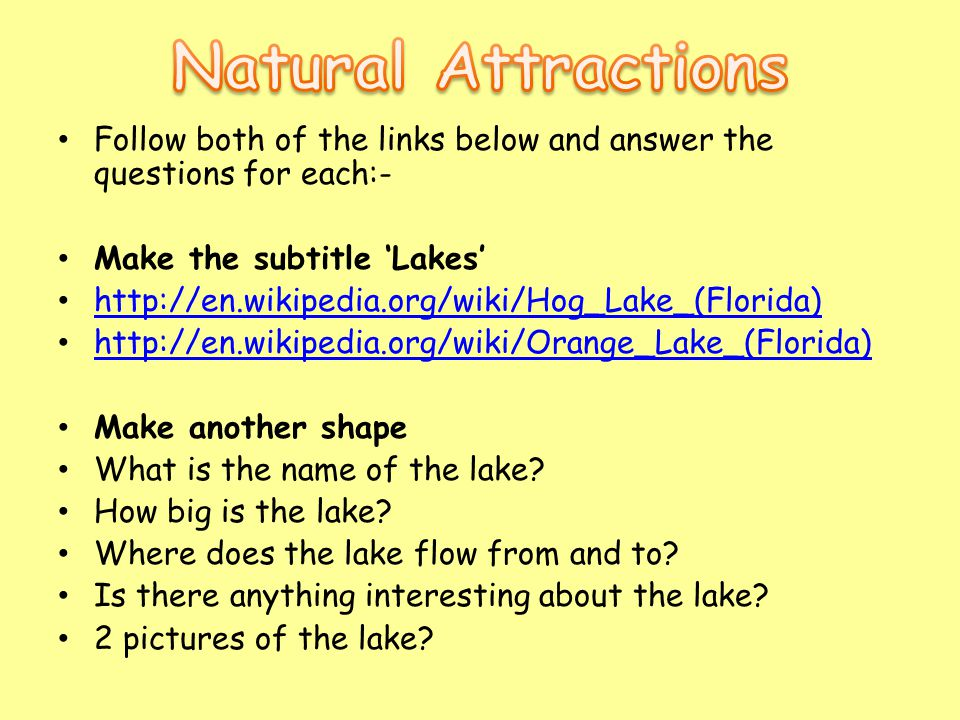 Follow both of the links below and answer the questions for each:- Make the subtitle 'Lakes' http://en.wikipedia.org/wiki/Hog_Lake_(Florida) http://en