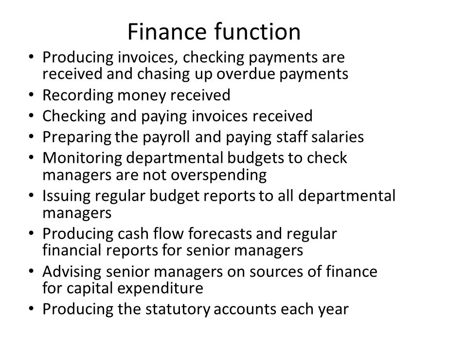 Finance function Producing invoices, checking payments are received and chasing up overdue payments Recording money received Checking and paying invoi