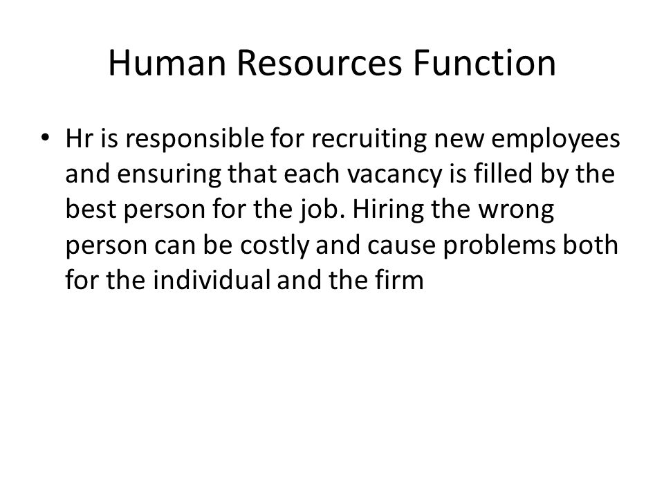 Human Resources Function Hr is responsible for recruiting new employees and ensuring that each vacancy is filled by the best person for the job. Hirin