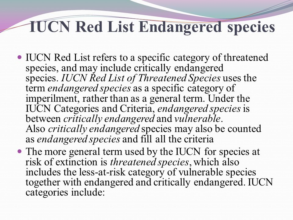 IUCN Red List refers to a specific category of threatened species, and may include critically endangered species.