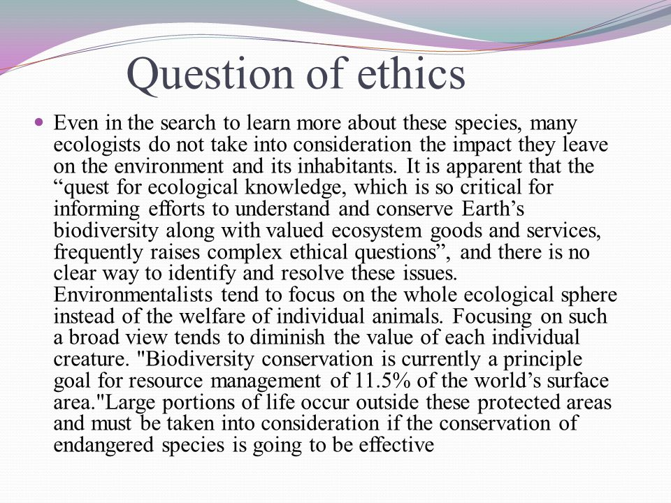 Impact on biodiversity and endangered species In order to conserve the biodiversity of the planet, one must take into consideration the reasons why so many species are becoming endangered.