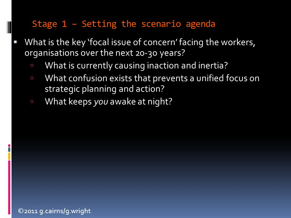 ©2011 g.cairns/g.wright  What is the key 'focal issue of concern' facing the workers, organisations over the next 20-30 years.