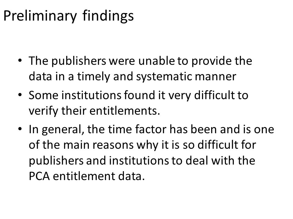 Preliminary findings The publishers were unable to provide the data in a timely and systematic manner Some institutions found it very difficult to verify their entitlements.