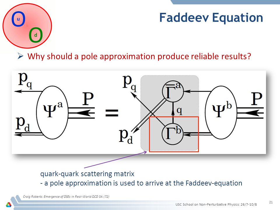  Why should a pole approximation produce reliable results? Faddeev Equation USC School on Non-Perturbative Physics: 26/7-10/8 Craig Roberts: Emergenc