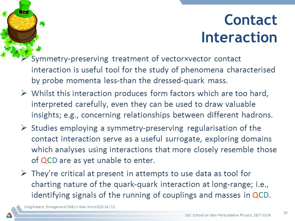 Contact Interaction USC School on Non-Perturbative Physics: 26/7-10/8 Craig Roberts: Emergence of DSEs in Real-World QCD 3A (72) 29  Symmetry-preserv