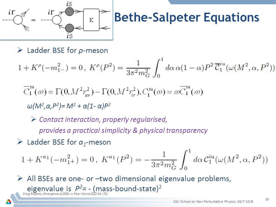 Bethe-Salpeter Equations  Ladder BSE for ρ-meson ω(M 2,α,P 2 )= M 2 + α(1- α)P 2  Contact interaction, properly regularised, provides a practical si