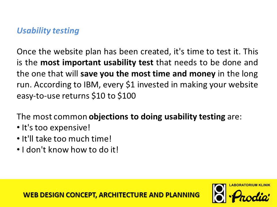 WEB DESIGN CONCEPT, ARCHITECTURE AND PLANNING Usability testing Once the website plan has been created, it's time to test it. This is the most importa