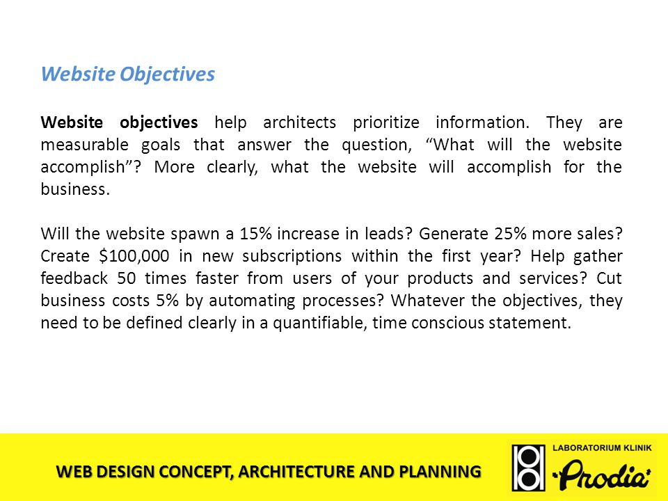 WEB DESIGN CONCEPT, ARCHITECTURE AND PLANNING Website Objectives Website objectives help architects prioritize information. They are measurable goals