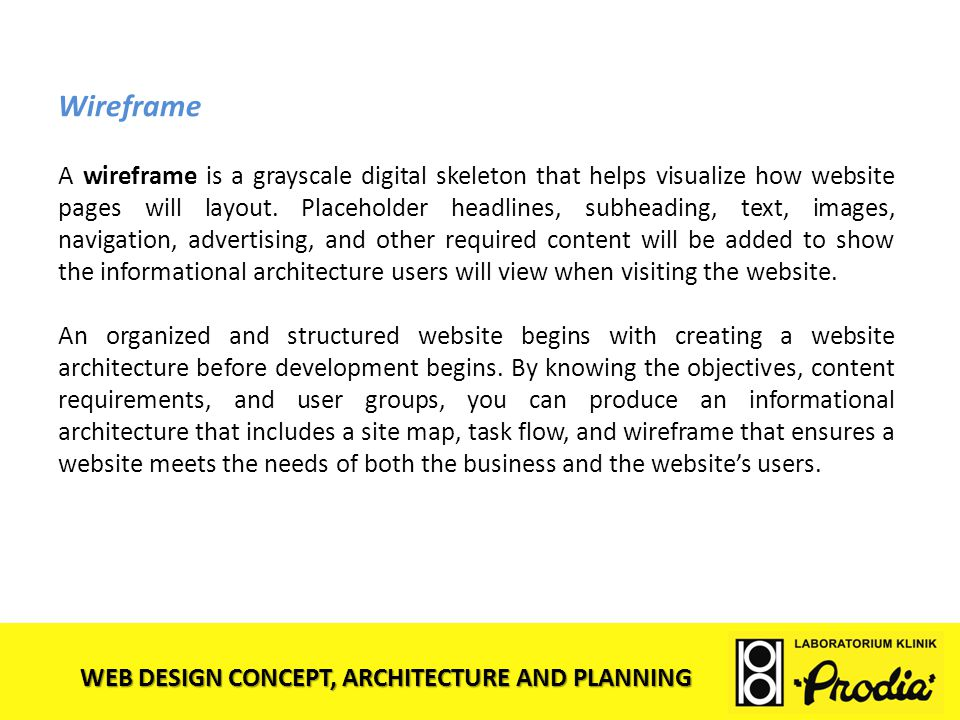WEB DESIGN CONCEPT, ARCHITECTURE AND PLANNING Wireframe A wireframe is a grayscale digital skeleton that helps visualize how website pages will layout