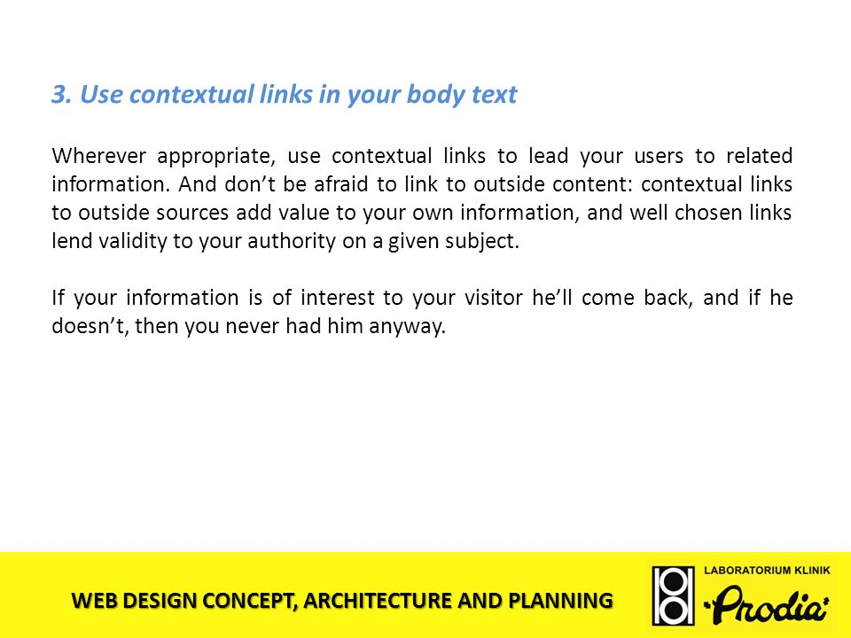 WEB DESIGN CONCEPT, ARCHITECTURE AND PLANNING 3. Use contextual links in your body text Wherever appropriate, use contextual links to lead your users