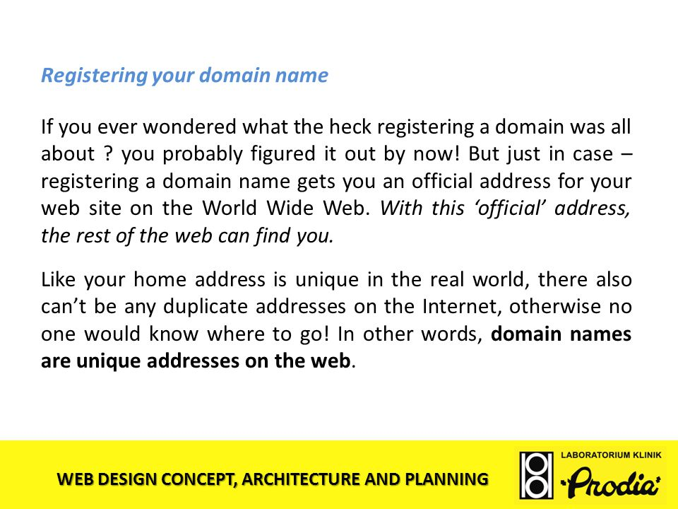 WEB DESIGN CONCEPT, ARCHITECTURE AND PLANNING Registering your domain name If you ever wondered what the heck registering a domain was all about ? you