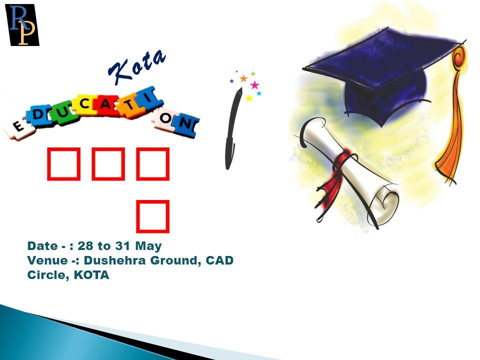 Kota Fai r Date - : 28 to 31 May Venue -: Dushehra Ground, CAD Circle, KOTA