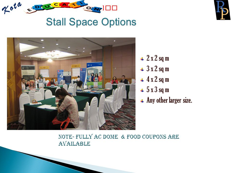 2 x 2 sq m 3 x 2 sq m 4 x 2 sq m 5 x 3 sq m Any other larger size. Stall Space Options Kota Fair Note- Fully AC dome & food coupons are available