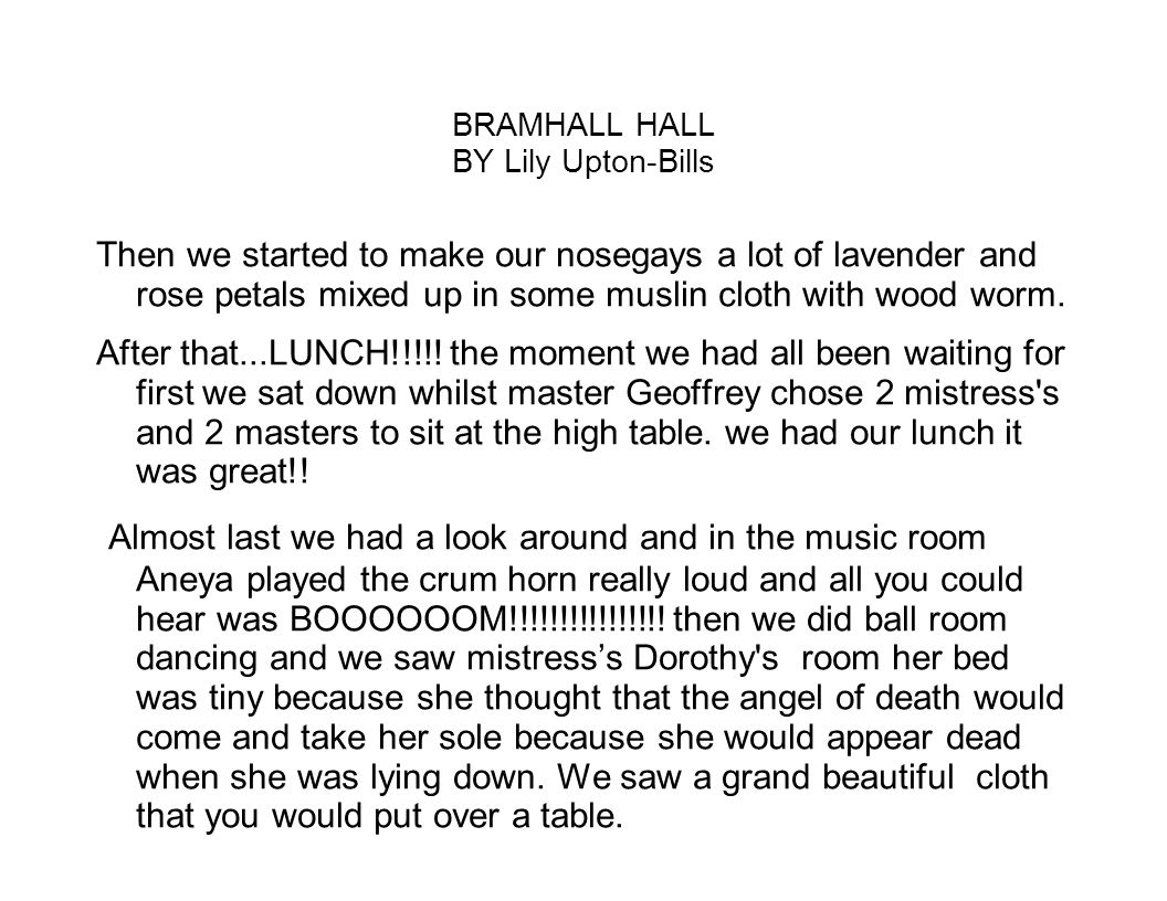 BRAMHALL HALL BY Lily Upton-Bills Then we started to make our nosegays a lot of lavender and rose petals mixed up in some muslin cloth with wood worm.
