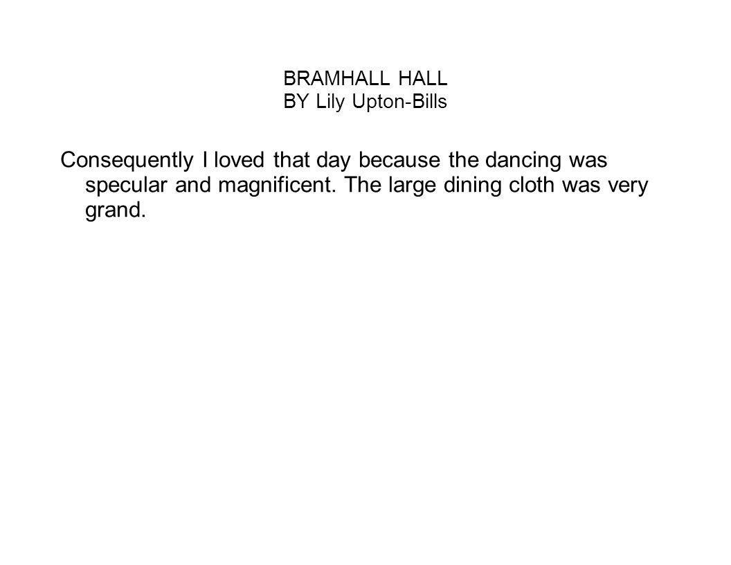 BRAMHALL HALL BY Lily Upton-Bills Consequently I loved that day because the dancing was specular and magnificent.