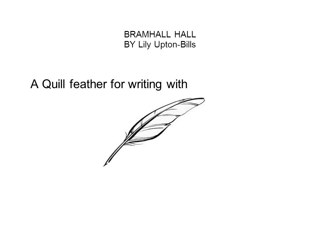 BRAMHALL HALL BY Lily Upton-Bills A Quill feather for writing with