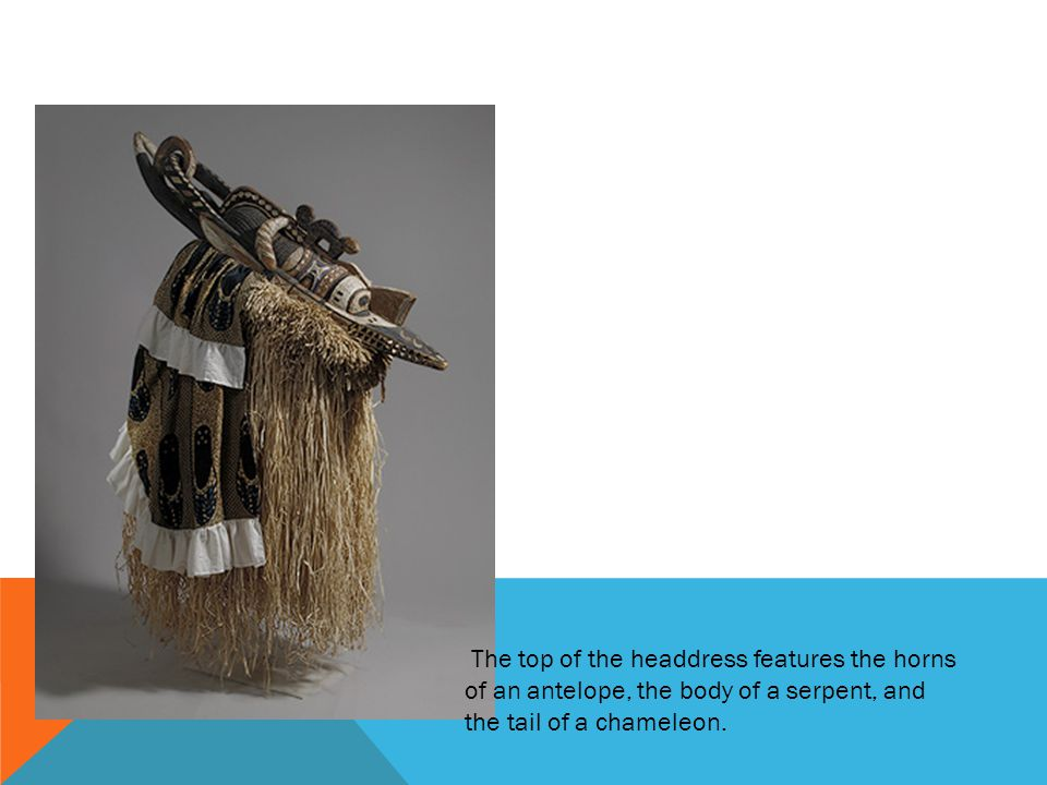 The top of the headdress features the horns of an antelope, the body of a serpent, and the tail of a chameleon.