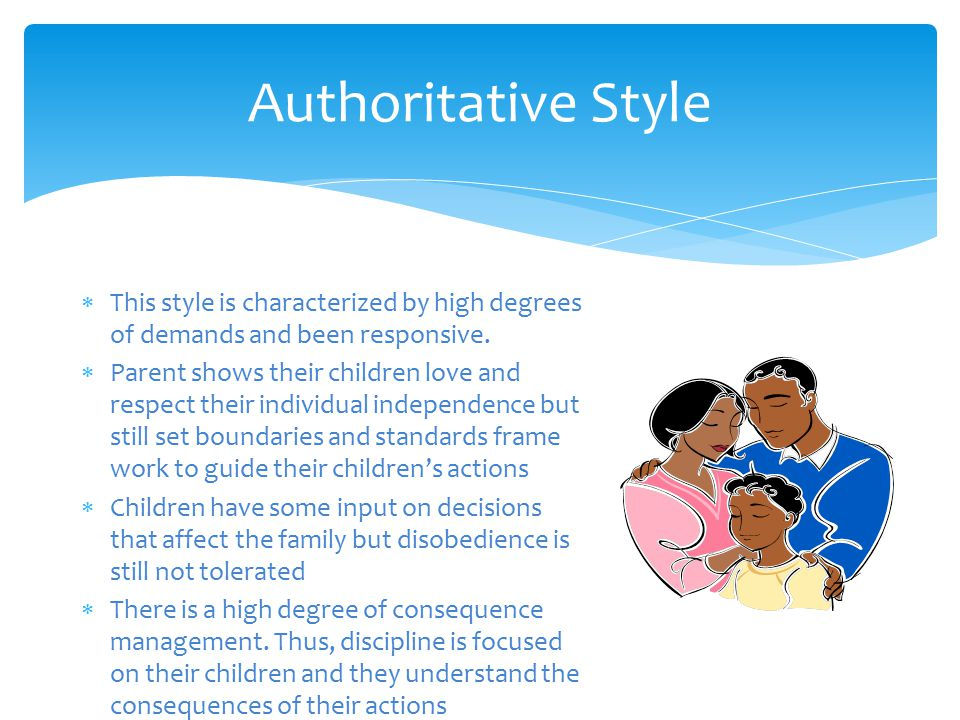 Authoritative Style  This style is characterized by high degrees of demands and been responsive.