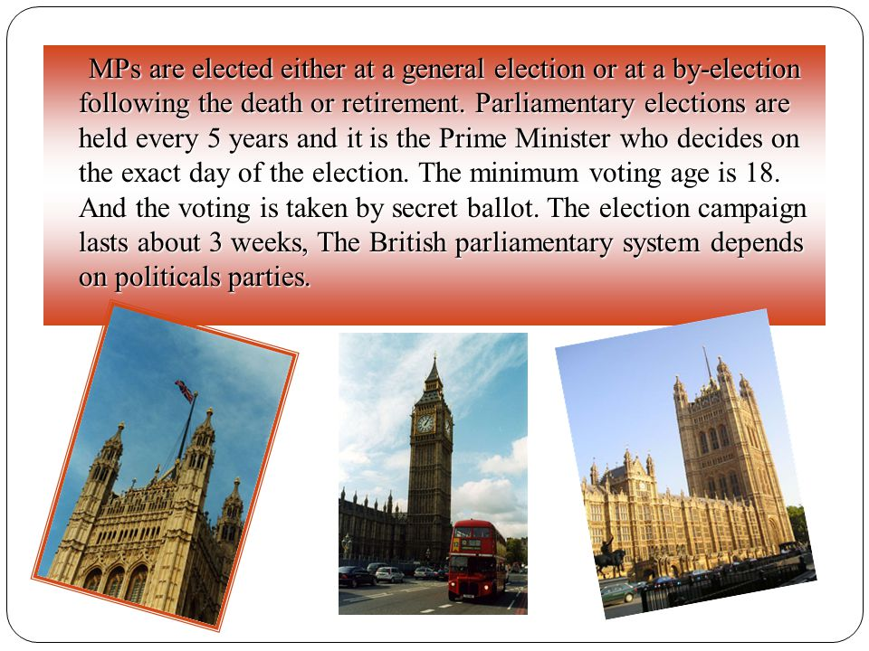 MPs are elected either at a general election or at a by-election following the death or retirement. Parliamentary elections are held every 5 years and