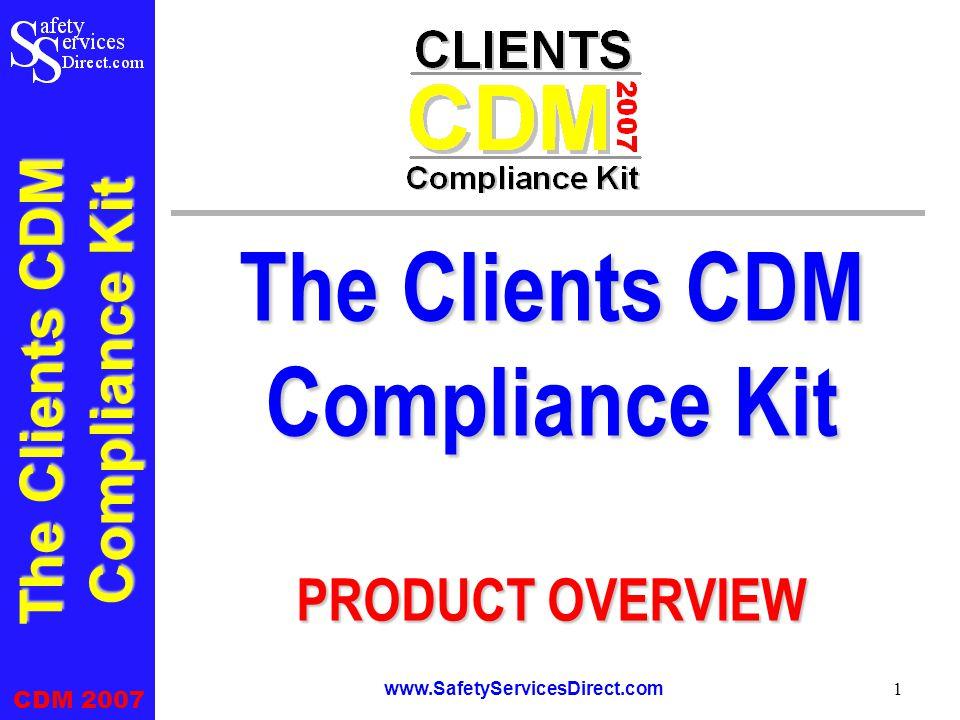 The Clients CDM Compliance Kit CDM 2007 www.SafetyServicesDirect.com 1 The Clients CDM Compliance Kit PRODUCT OVERVIEW