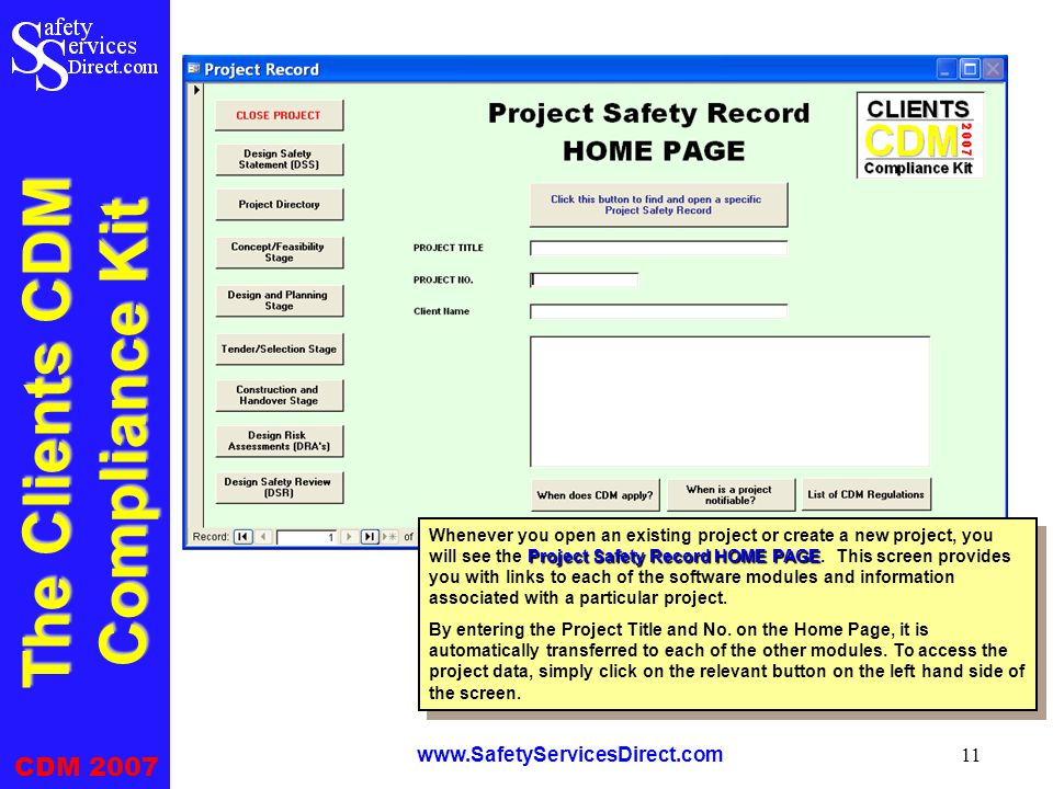 The Clients CDM Compliance Kit CDM 2007 www.SafetyServicesDirect.com 11 Project Safety Record HOME PAGE Whenever you open an existing project or create a new project, you will see the Project Safety Record HOME PAGE.