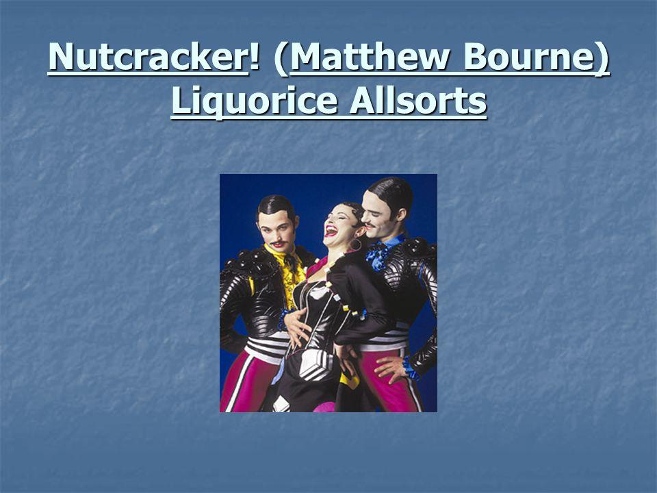 Nutcracker! (Matthew Bourne) Liquorice Allsorts
