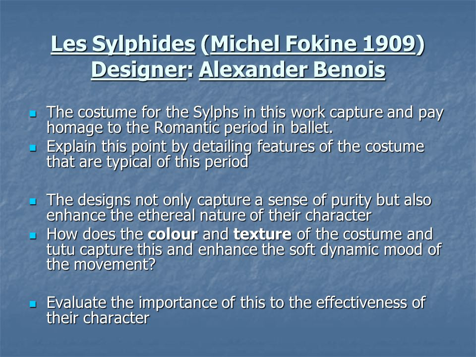 Les Sylphides (Michel Fokine 1909) Designer: Alexander Benois The costume for the Sylphs in this work capture and pay homage to the Romantic period in