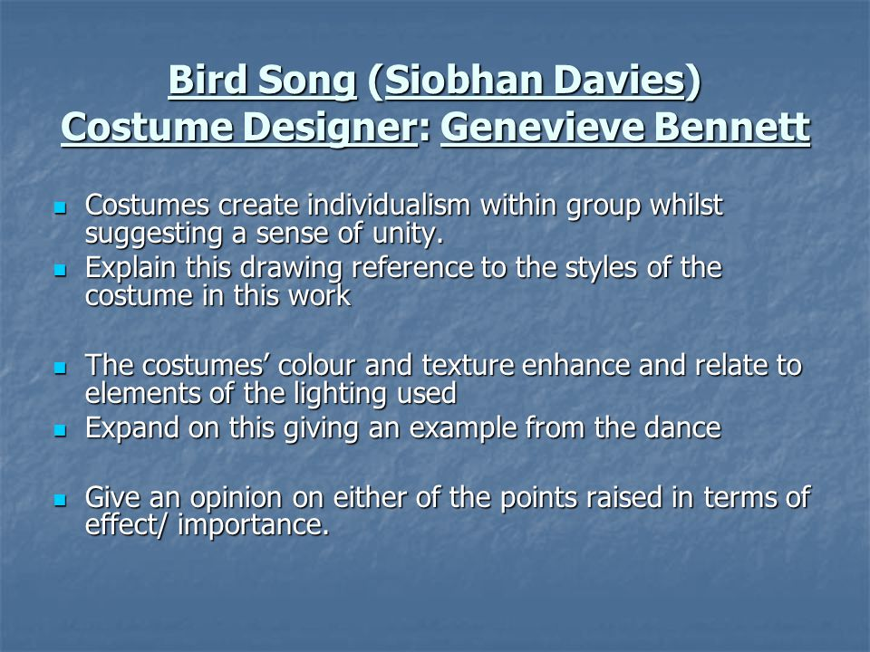 Bird Song (Siobhan Davies) Costume Designer: Genevieve Bennett Costumes create individualism within group whilst suggesting a sense of unity.