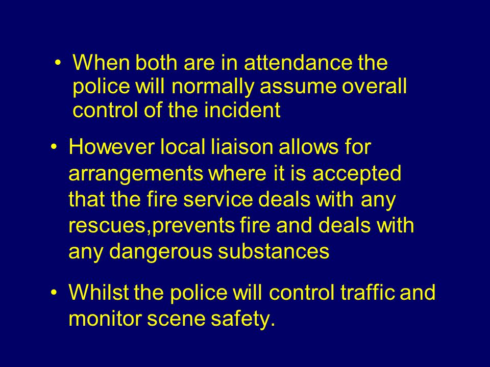 However local liaison allows for arrangements where it is accepted that the fire service deals with any rescues,prevents fire and deals with any dange
