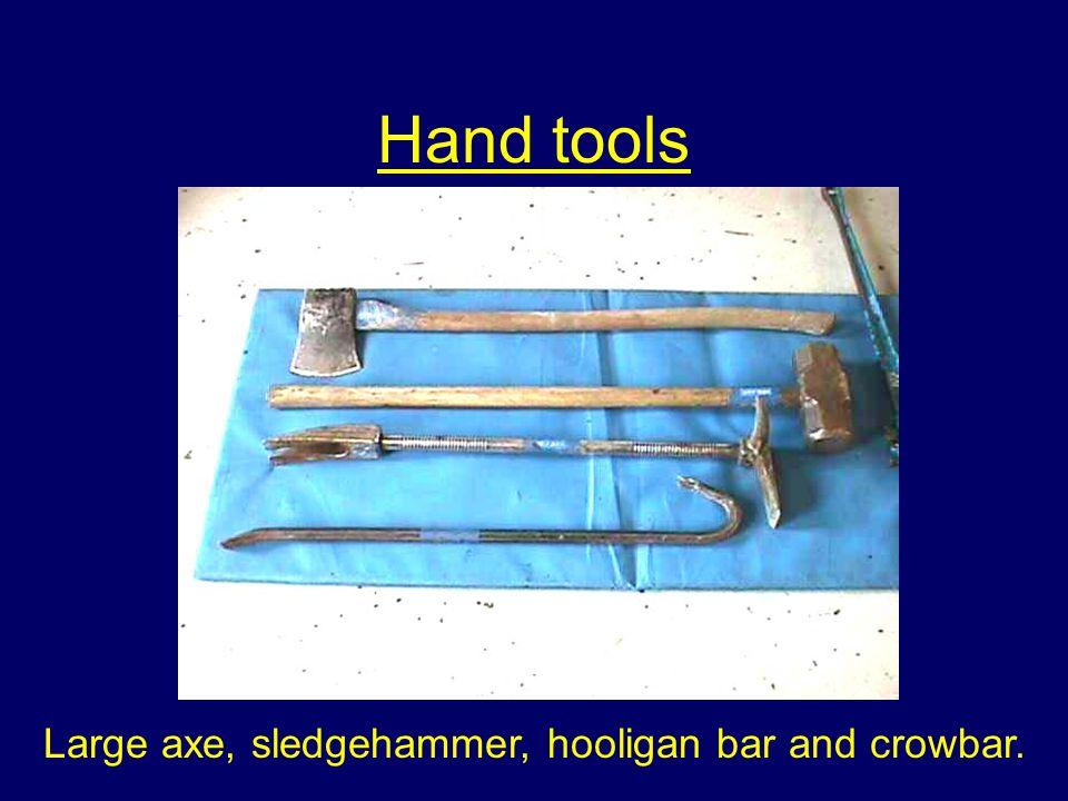 Hand tools Large axe, sledgehammer, hooligan bar and crowbar.