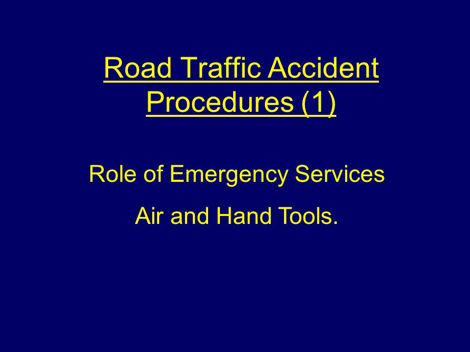 Road Traffic Accident Procedures (1) Role of Emergency Services Air and Hand Tools.